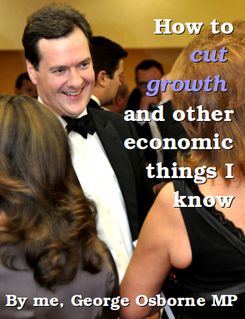Ten steps to cut economic growth, by George Osborne MP